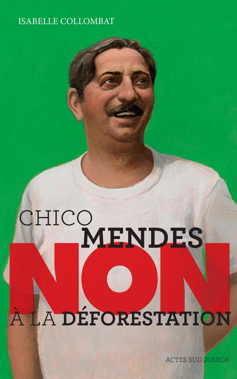 CHICO MENDES : NON A LA DEFORESTATION